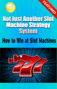 Not Just Another Slot Machine Strategy System: How to Win at Slot Machines Libro Cover