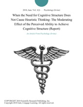 When the Need for Cognitive Structure Does Not Cause Heuristic Thinking: The Moderating Effect of the Perceived Ability to Achieve Cognitive Structure (Report)