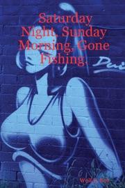 SATURDAY NIGHT, SUNDAY MORNING, GONE FISHING.