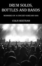 Drum Solos, Bottles and Bands - Memories of a Concert-goer 1981-1999