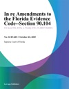 In Re Amendments To The Florida Evidence Code--Section 90104