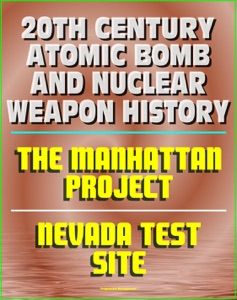20th Century Atomic Bomb and Nuclear Weapon History da David N. Spires