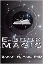 EBook Magic: An Overall Approach To Writing And Selling E-books On Amazon, Barnes & Noble, ITunes And Everywhere Else