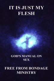 It Is Just My Flesh God S Manual On Sex