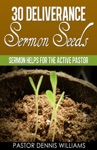 30 Deliverance Sermon Seeds -Sermon Helps For The Active Pastor