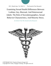 Examining Sexual Health Differences Between Lesbian, Gay, Bisexual, And Heterosexual Adults: The Role Of Sociodemographics, Sexual Behavior Characteristics, And Minority Stress.
