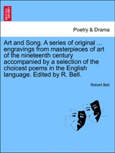 Art And Song. A Series Of Original ... Engravings From Masterpieces Of Art Of The Nineteenth Century Accompanied By A Selection Of The Choicest Poems In The English Language. Edited By R. Bell. New Edition.