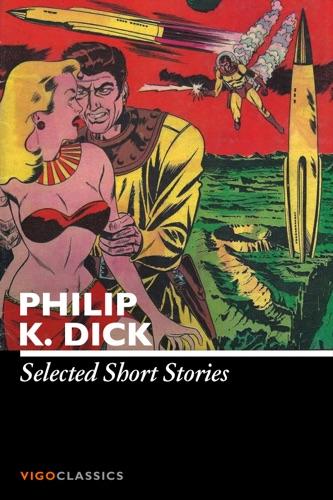 Philip K. Dick - Selected Short Stories