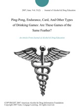 Ping-Pong, Endurance, Card, And Other Types of Drinking Games: Are These Games of the Same Feather?