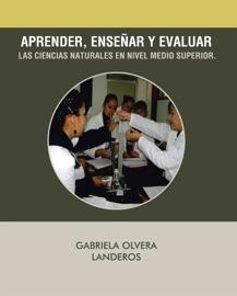APRENDER, ENSEAR Y EVALUAR LAS CIENCIAS NATURALES EN NIVEL MEDIO SUPERIOR.