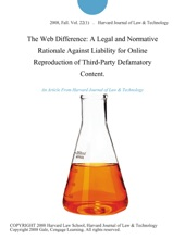 The Web Difference: A Legal And Normative Rationale Against Liability For Online Reproduction Of Third-Party Defamatory Content.