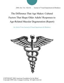 The Difference That Age Makes Cultural Factors That Shape Older Adults Responses To Age Related Macular Degeneration Report