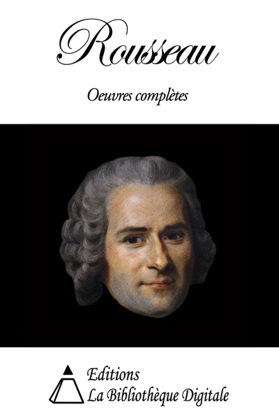 Jean-Jacques Rousseau - Oeuvres Complètes