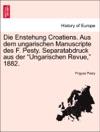 Die Enstehung Croatiens Aus Dem Ungarischen Manuscripte Des F Pesty Separatabdruck Aus Der Ungarischen Revue 1882