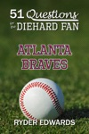 51 Questions For The Diehard Fan Atlanta Braves
