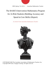 The BASICS Intervention Mathematics Program For At-Risk Students (Building Accuracy And Speed In Core Skills) (Report)