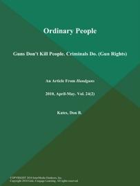ORDINARY PEOPLE: GUNS DONT KILL PEOPLE. CRIMINALS DO (GUN RIGHTS)