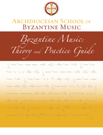 Archdiocesan School of Byzantine Music: Theory and Practice Guide