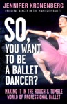 So You Want To Be A Ballet Dancer