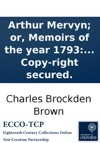 Arthur Mervyn Or Memoirs Of The Year 1793 By The Author Of Wieland And Ormond Or The Secret Witness Copy-right Secured