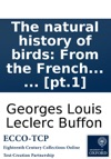 The Natural History Of Birds From The French Of The Count De Buffon Illustrated With Engravings And A Preface Notes And Additions By The Translator In Nine Volumes  Pt1