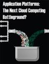 Application Platforms The Next Cloud Computing Battleground