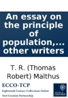 An Essay On The Principle Of Population As It Affects The Future Improvement Of Society With Remarks On The Speculations Of Mr Godwin M Condorcet And Other Writers