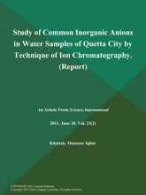 Study Of Common Inorganic Anions In Water Samples Of Quetta City By Technique Of Ion Chromatography (Report)