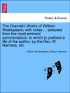 The Dramatic Works Of William Shakspeare With Notes  Selected From The Most Eminent Commentators To Which Is Prefixed A Life Of The Author By The Rev W Harness Etc VOL IV