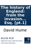 The History Of England From The Invasion Of Julius Csar To The Accession Of Henry VII  By David Hume Esq Pt1