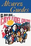 El Dia Que Cay Fidel Castro