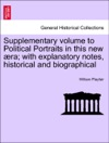 Supplementary Volume To Political Portraits In This New Ra With Explanatory Notes Historical And Biographical
