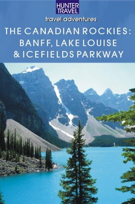 The Canadian Rockies - Banff National Park, Lake Louise & Icefields Parkway