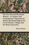 The New Practical Shorthand Manual - A Complete And Comprehensive Exposition Of Pitman Shorthand Adapted For Use In Schools Colleges And For Home Instruction