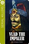 Serial Killers Vlad The Impaler