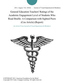 General Education Teachers' Ratings of the Academic Engagement Level of Students Who Read Braille: A Comparison with Sighted Peers (Ceu Article) (Report)