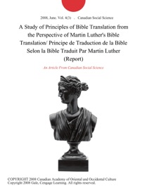A STUDY OF PRINCIPLES OF BIBLE TRANSLATION FROM THE PERSPECTIVE OF MARTIN LUTHERS BIBLE TRANSLATION/ PRINCIPE DE TRADUCTION DE LA BIBLE SELON LA BIBLE TRADUIT PAR MARTIN LUTHER (REPORT)