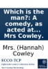 Which Is The Man?: A Comedy, As Acted At The Theatre-Royal In Covent Garden. By Mrs Cowley.