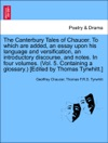 The Canterbury Tales Of Chaucer To Which Are Added An Essay Upon His Language And Versification An Introductory Discourse And Notes In Four Volumes Vol 5 Containing A Glossary Edited By Thomas Tyrwhitt Vol IV