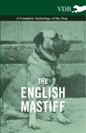THE ENGLISH MASTIFF - A COMPLETE ANTHOLOG...