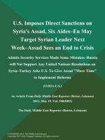 U.S. Imposes Direct Sanctions on Syria's Assad, Six Aides--EU May Target Syrian Leader Next Week--Assad Sees an End to Crisis; Admits Security Services Made Some Mistakes--Russia will Not Support Any United Nations Resolutions on Syria--Turkey Asks U.S. To Give Assad