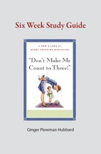 Don't Make Me Count To Three: Six Week Study Guide