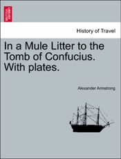 Download and Read Online In a Mule Litter to the Tomb of Confucius. With plates.