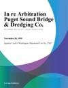 In Re Arbitration Puget Sound Bridge  Dredging Co