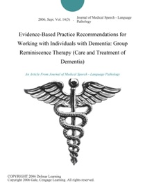 Evidence Based Practice Recommendations For Working With Individuals With Dementia Group Reminiscence Therapy Care And Treatment Of Dementia