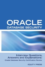 Oracle Database Security Interview Questions, Answers, and Explanations: Oracle Database Security Certification Review