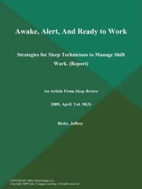 AWAKE, ALERT, AND READY TO WORK: STRATEGIES FOR SLEEP TECHNICIANS TO MANAGE SHIFT WORK (REPORT)