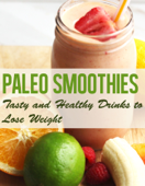 Delicious Paleo Smoothies: Tasty and Healthy Drinks to Lose Weight