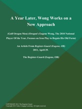 A Year Later, Wong Works on a New Approach (Golf Oregon Men) (Oregon's Eugene Wong, The 2010 National Player of the Year, Focuses on Iron Play to Regain His Old Form)