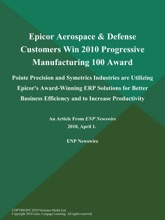 Epicor Aerospace & Defense Customers Win 2010 Progressive Manufacturing 100 Award; Pointe Precision and Symetrics Industries are Utilizing Epicor's Award-Winning ERP Solutions for Better Business Efficiency and to Increase Productivity